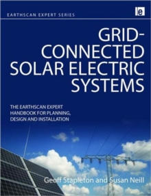 Grid-connected Solar Electric Systems : The Earthscan Expert Handbook for Planning, Design and Installation, Hardback Book