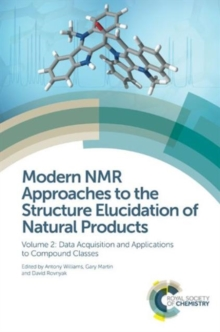 Modern NMR Approaches to the Structure Elucidation of Natural Products : Volume 2: Data Acquisition and Applications to Compound Classes, Hardback Book