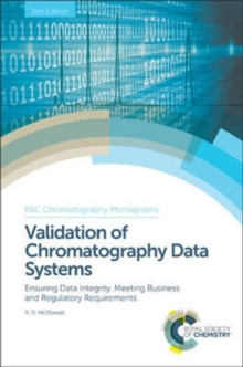 Validation of Chromatography Data Systems : Ensuring Data Integrity, Meeting Business and Regulatory Requirements, Hardback Book