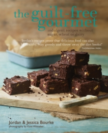 The Guilt-Free Gourmet : Indulgent Recipes Without Sugar, Wheat or Dairy, Hardback Book