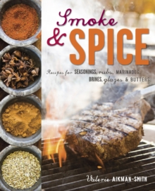 Smoke and Spice : Recipes for Seasonings, Rubs, Marinades, Brines, Glazes & Butters, Hardback Book