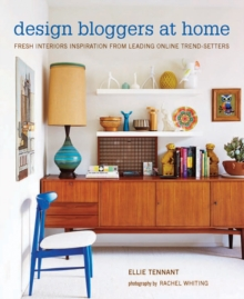 Design Bloggers at Home : Fresh Interiors Inspiration from Leading on-Line Trend Setters, Hardback Book