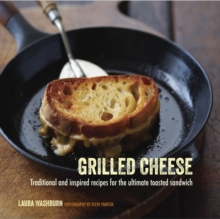 Grilled Cheese : Traditional and Inspired Recipes for the Ultimate Toasted Sandwich, Hardback Book