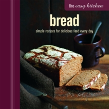 The Easy Kitchen: Bread : Simple Recipes for Delicious Food Every Day, Hardback Book