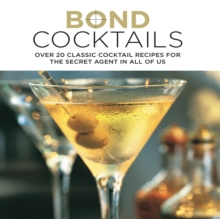 Bond Cocktails : Over 20 Classic Cocktail Recipes for the Secret Agent in All of Us, Hardback Book