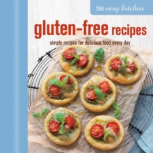 The Easy Kitchen: Gluten-Free Recipes : Simple Recipes for Delicious Food Every Day, Hardback Book