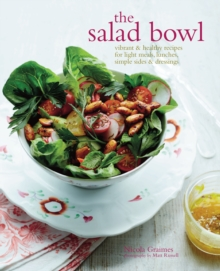 The Salad Bowl : Vibrant, Healthy Recipes for Light Meals, Lunches, Simple Sides & Dressings, Hardback Book