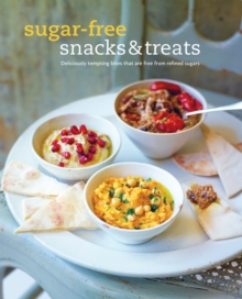 Sugar-free Snacks & Treats : Deliciously Tempting Bites That are Free from Refined Sugars, Hardback Book