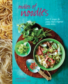 Oodles of Noodles : Over 70 Recipes for Classic and Asian-Inspired Noodle Dishes, Hardback Book