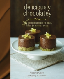 Deliciously Chocolatey : 100 Cocoa-Rich Recipes for Bakes, Cakes and Chocolate Treats, Hardback Book