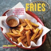 Fries : 30 Delicious Recipes for Classic, Crumbed and Topped Potato and Veggie Fries Plus Dips, Hardback Book