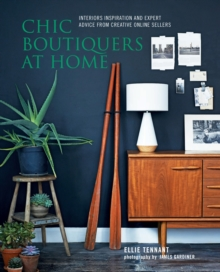 Chic Boutiquers at Home : Interiors Inspiration and Expert Advice from Creative Online Sellers, Hardback Book