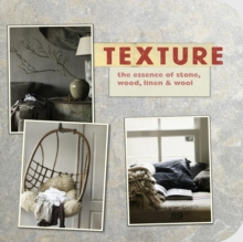 Texture : The Essence of Stone, Wood, Linen & Wool, Paperback Book