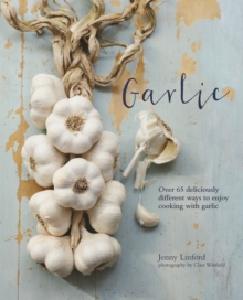 Garlic : More Than 65 Deliciously Different Ways to Enjoy Cooking with Garlic, Hardback Book
