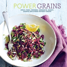 Power Grains : Spelt, Farro, Freekeh, Amaranth, Kamut, Quinoa and Other Ancient Grains, Hardback Book