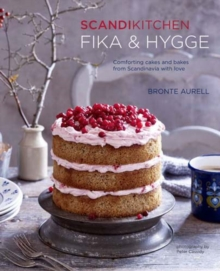 Scandikitchen: Fika and Hygge : Comforting Cakes and Bakes from Scandinavia with Love, Hardback Book