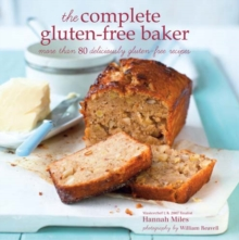 The Complete Gluten-free Baker : More Than 100 Deliciously Gluten-Free Recipes, Hardback Book