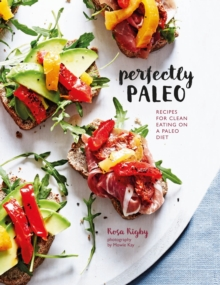 Perfectly Paleo : Recipes for Clean Eating on a Paleo Diet, Hardback Book