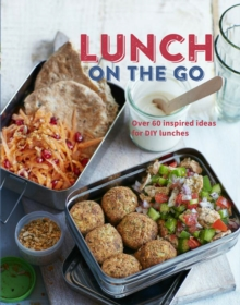 Lunch on the Go : Over 60 Inspired Ideas for DIY Lunches, Hardback Book
