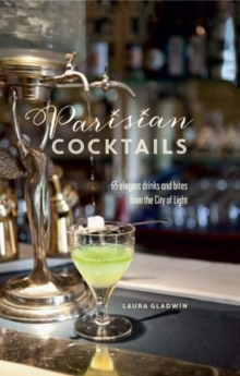 Parisian Cocktails : 65 Elegant Drinks and Bites from the City of Light, Hardback Book