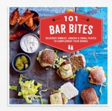 101 Bar Bites : Delicious Nibbles, Snacks and Small Plates to Complement Your Drinks, Hardback Book