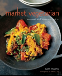 Market Vegetarian : Easy Recipes for Every Occasion, Hardback Book