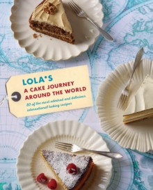 LOLA'S: A Cake Journey Around the World : 70 of the Most Delicious and Iconic Cake Recipes Discovered on Our Travels, Hardback Book