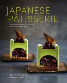 Japanese Patisserie : Exploring the Beautiful and Delicious Fusion of East Meets West, Hardback Book