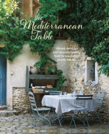 The Mediterranean Table : Vibrant, Delicious and Naturally Healthy Food for Warm Days Beside the Sea, Hardback Book