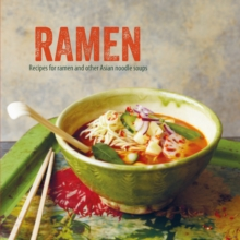 Ramen : Recipes for Ramen and Other Asian Noodle Soups, Hardback Book