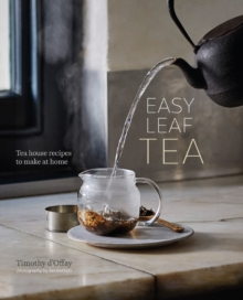 Easy Leaf Tea : Tea House Recipes to Make at Home, Hardback Book