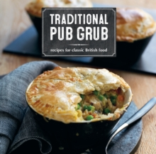 Traditional Pub Grub : Recipes for Classic British Food, Paperback Book