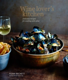 Wine Lover's Kitchen : Delicious Recipes for Cooking with Wine, Hardback Book