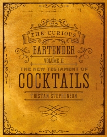 The Curious Bartender Volume II : The New Testament of Cocktails, Hardback Book