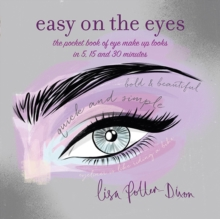 Easy on the Eyes : The Pocket Book of Eye Make-Up Looks in 5, 15 and 30 Minutes, Paperback Book