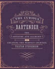 The Curious Bartender : The artistry and alchemy of creating the perfect cocktail, EPUB eBook