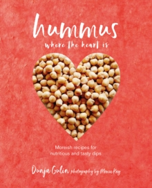 Hummus where the heart is : Moreish Vegan Recipes for Nutritious and Tasty Dips, Hardback Book