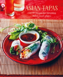 Asian Tapas : Over 60 Recipes for Tempting Asian Small Plates and Bites, Hardback Book