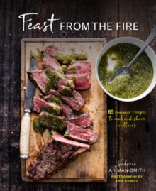 Feasts from the Fire : 65 Summer Recipes to Cook and Share Outdoors, Hardback Book