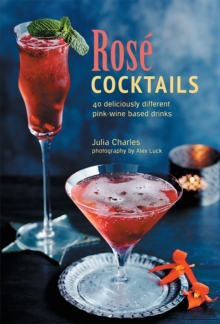 Rose Cocktails : 40 Deliciously Different Pink-Wine Based Drinks, Hardback Book