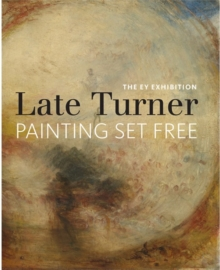 EY Exhibition: Late Turner - Painting Set Free, Paperback Book