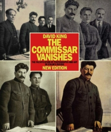 Commissar Vanishes:Falsification of Photographs and Art : Falsification of Photographs and Art in Stalin's Russia, Paperback / softback Book