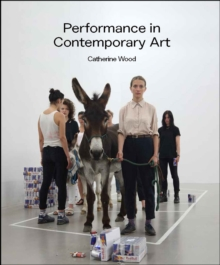 Performance in Contemporary Art, Hardback Book