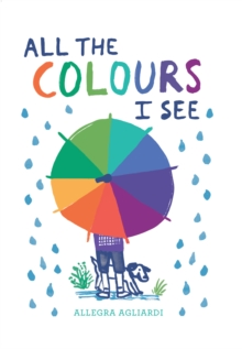 ALL THE COLOURS I SEE, Hardback Book