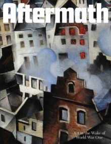 Aftermath : Art in the Wake of World War One, Paperback Book