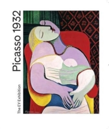 Picasso 1932 : Love, Fame, Tragedy, Paperback Book