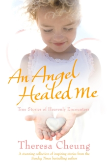 An Angel Healed Me : True Stories of Heavenly Encounters, Paperback Book