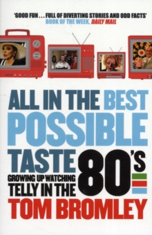 All in the Best Possible Taste : Growing Up Watching Telly in the Eighties, Paperback / softback Book