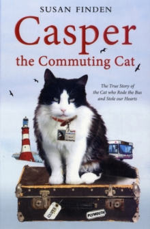 Casper the Commuting Cat : The True Story of the Cat who Rode the Bus and Stole our Hearts, Paperback Book
