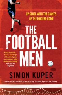 The Football Men : Up Close with the Giants of the Modern Game, Paperback Book